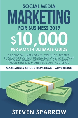 Social Media Marketing for Business: Facebook, Instagram, YouTube, Twitter, Snapchat Secret Strategies to build up Your Personal Brand, become an Infl Cover Image