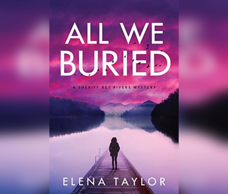 All We Buried: A Sheriff Bet Rivers Mystery Cover Image