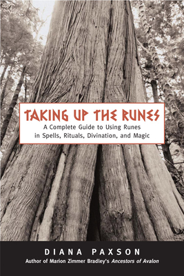 Taking Up The Runes: A Complete Guide To Using Runes In Spells, Rituals, Divination, And Magic Cover Image