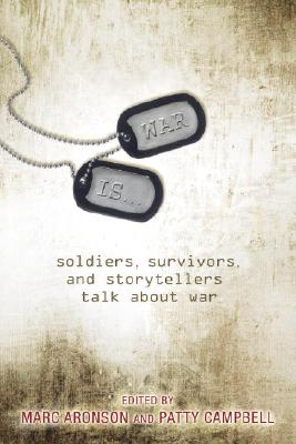 War Is...: Soldiers, Survivors, and Storytellers Talk about War Cover Image