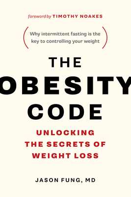 The Obesity Code: Unlocking the Secrets of Weight Loss (Why Intermittent Fasting Is the Key to Controlling Your Weight) Cover Image
