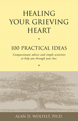 Healing Your Grieving Heart: 100 Practical Ideas (Healing Your Grieving Heart series) Cover Image