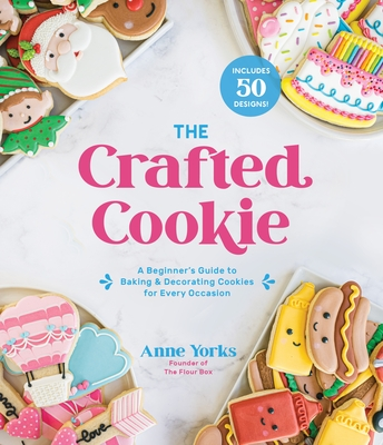The Crafted Cookie: A Beginner's Guide to Baking & Decorating Cookies for Every Occasion Cover Image