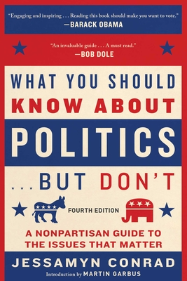 What You Should Know About Politics . . . But Don't, Fourth Edition: A Nonpartisan Guide to the Issues That Matter Cover Image