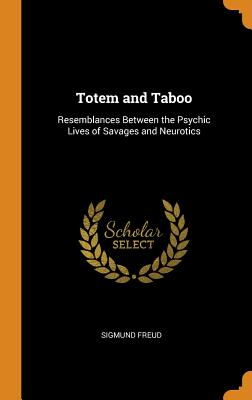 Totem and Taboo: Resemblances Between the Psychic Lives of Savages and Neurotics Cover Image