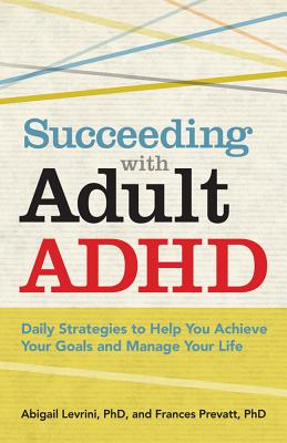 Succeeding with Adult ADHD: Daily Strategies to Help You Achieve Your Goals and Manage Your Life Cover Image