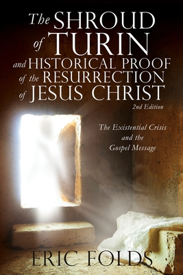 The Shroud of Turin and Historical Proof of the Resurrection of Jesus Christ: The Existential Crisis and the Gospel Message Cover Image