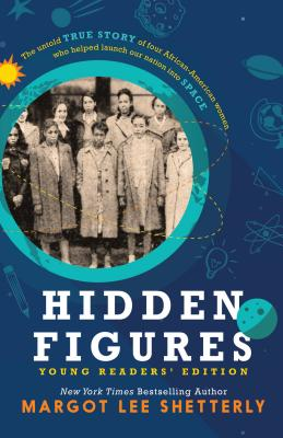 Hidden Figures, Young Readers' Edition: The Untold True Story of Four African American Women Who Helped Launch Our Nation Into Space Cover Image