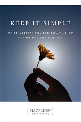 Keep It Simple: Daily Meditations for Twelve Step Beginnings and Renewal (Hazelden Meditations) Cover Image