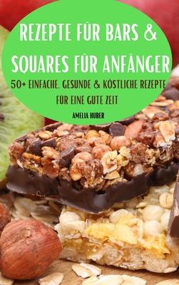 Rezepte Für Bars & Squares Für Anfänger 50+ Einfache, Gesunde & Köstliche Rezepte Für Eine Gute Zeit Cover Image