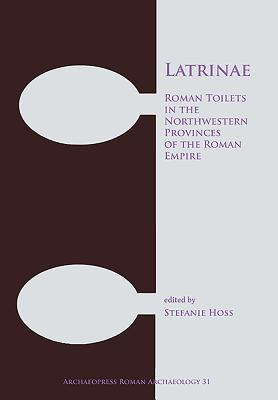 Latrinae: Roman Toilets in the Northwestern Provinces of the Roman Empire (Archaeopress Roman Archaeology #31) Cover Image