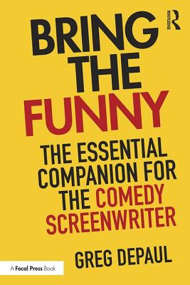 Bring the Funny: The Essential Companion for the Comedy Screenwriter Cover Image