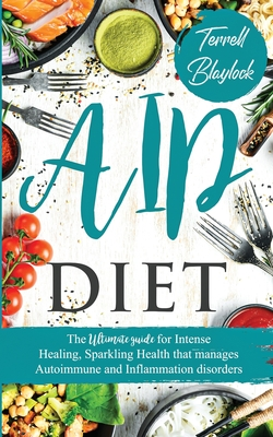 AIP Diet The Ultimate Guide for Intense Healing and Sparkling Health That Manages Autoimmune and Inflammation Disorders Cover Image