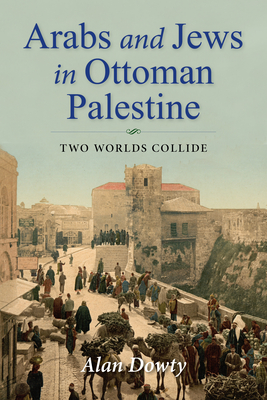 Arabs and Jews in Ottoman Palestine: Two Worlds Collide (Perspectives on Israel Studies) cover