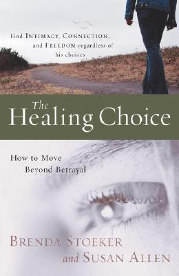The Healing Choice: How to Move Beyond Betrayal Cover Image