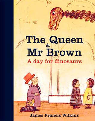 The Queen & Mr Brown: A Day for Dinosaurs Cover Image