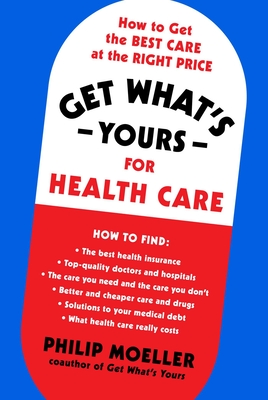 Get What's Yours for Health Care: How to Get the Best Care at the Right Price (The Get What's Yours Series) Cover Image