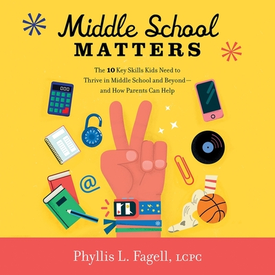 Middle School Matters Lib/E: The 10 Key Skills Kids Need to Thrive in Middle School and Beyond--And How Parents Can Help Cover Image