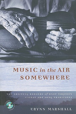 MUSIC IN THE AIR SOMEWHERE: THE SHIFTING BORDERS OF WEST VIRGINIA'S FIDDLE AND SONG TRADITIONS Cover Image