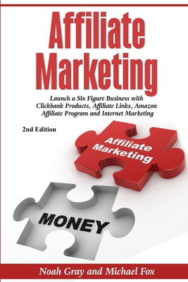 Affiliate Marketing: Launch a Six Figure Business with Clickbank Products, Affiliate Links, Amazon Affiliate Program, and Internet Marketin Cover Image