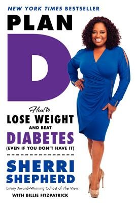 Plan D: How to Lose Weight and Beat Diabetes (Even If You Don't Have It) Cover Image