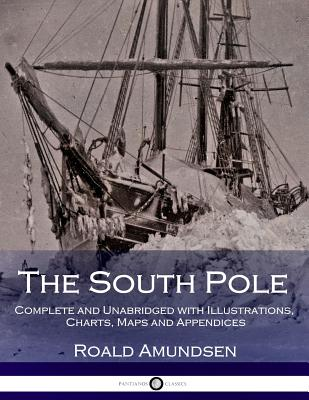 The South Pole: Complete and Unabridged with Illustrations, Charts, Maps and Appendices cover