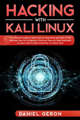 Hacking with Kali Linux: The Ultimate Guide on Kali Linux for Beginners and How to Use Hacking Tools for Computers. Practical Step-by-Step Exam Cover Image