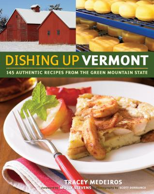 Dishing Up® Vermont: 145 Authentic Recipes from the Green Mountain State Cover Image