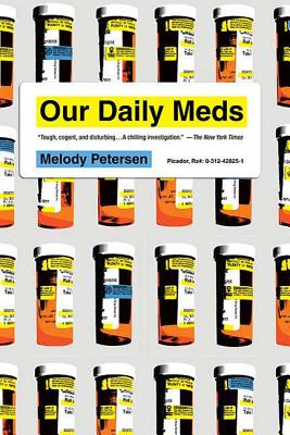 Our Daily Meds: How the Pharmaceutical Companies Transformed Themselves into Slick Marketing Machines and Hooked the Nation on Prescription Drugs Cover Image