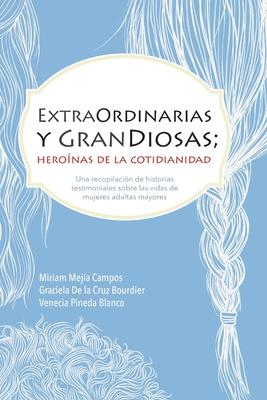 ExtraOrdinarias y GranDiosas; Heroínas de la cotidianidad Cover Image
