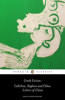 Greek Fiction: Callirhoe, Daphnis and Chloe, Letters of Chion Cover Image