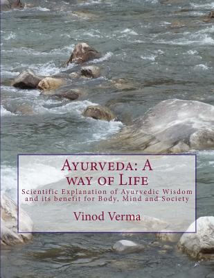 Ayurveda: A way of Life: Scientific Explanation of Ayurvedic Wisdom and its benefit for Body, Mind and Society Cover Image