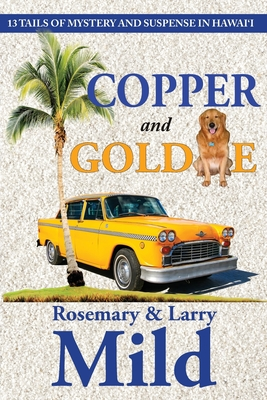 Copper and Goldie: 13 Tails of Mystery and Suspense in Hawaii Cover Image