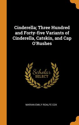 Cinderella; Three Hundred and Forty-Five Variants of Cinderella, Catskin, and Cap O'Rushes Cover Image