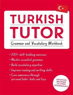 Turkish Tutor: Grammar and Vocabulary Workbook (Learn Turkish with Teach Yourself): Advanced beginner to upper intermediate course (Language Tutors) Cover Image