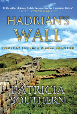 Hadrian's Wall: Everyday Life on a Roman Frontier Cover Image