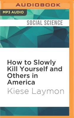 How to Slowly Kill Yourself and Others in America: Essays Cover Image