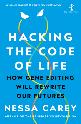 Hacking the Code of Life: How Gene Editing Will Rewrite Our Futures (Hot Science) Cover Image