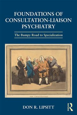 Foundations of Consultation-Liaison Psychiatry: The Bumpy Road to Specialization Cover Image