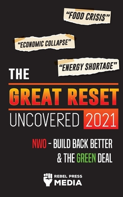 The Great Reset Uncovered 2021: Food Crisis, Economic Collapse & Energy Shortage; NWO - Build Back Better & The Green Deal Cover Image