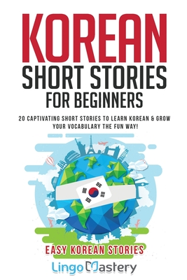 Korean Short Stories for Beginners: 20 Captivating Short Stories to Learn Korean & Grow Your Vocabulary the Fun Way! Cover Image