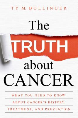 The Truth about Cancer: What You Need to Know about Cancer's History, Treatment, and Prevention Cover Image