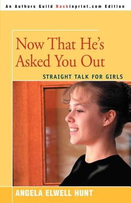Now That He's Asked You Out: Straight Talk for Girls Cover Image