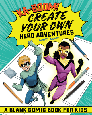 Ka-Boom! Create Your Own Hero Adventures: A Blank Comic Book for Kids Cover Image