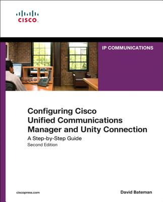 Configuring Cisco Unified Communications Manager and Unity Connection: A Step-By-Step Guide (Cisco Press Networking Technology) Cover Image