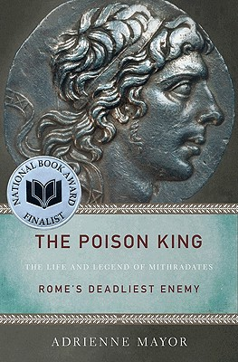 The Poison King: The Life and Legend of Mithradates, Rome's Deadliest Enemy Cover Image