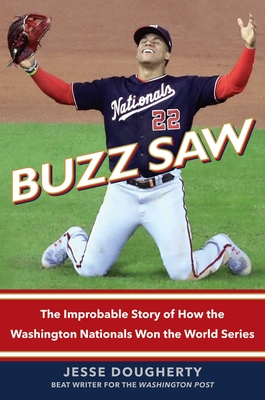 Buzz Saw: The Improbable Story of How the Washington Nationals Won the World Series Cover Image
