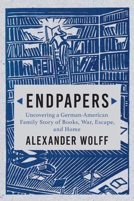 Endpapers: A Family Story of Books, War, Escape, and Home Cover Image