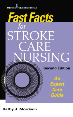 Fast Facts for Stroke Care Nursing: An Expert Care Guide Cover Image
