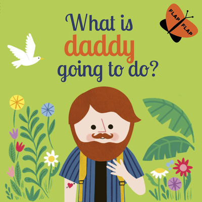 Cover for What is Daddy Going to Do? (Flap Flap #3)